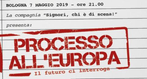 Processo all'Europa - 7 maggio - Teatro Alemanni - Bologna