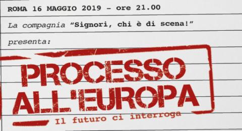 Processo all'Europa - 16 maggio - Teatro San Giustino - Roma